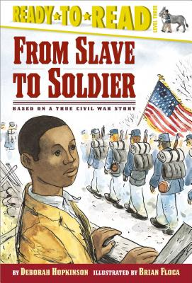 From Slave To Soldier By Hopkinson, Deborah/ Floca, Brian