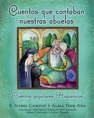Cuentos Que Contaban Nuestras Abuelas/ Tales Our Abuelitas Told By Campoy, F. Isabel/ Ada, Alma Flor/ Davalos, Felipe (ILT)/ Escriva, Vivi (ILT)/ Guevara, Susan (ILT)